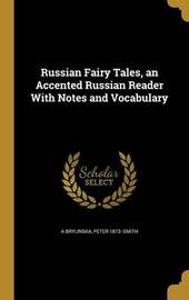 Russian Fairy Tales, an Accented Russian Reader with Notes and Vocabulary by A Brylinska