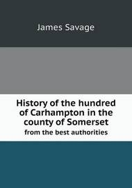 History of the Hundred of Carhampton in the County of Somerset from the Best Authorities by James Savage