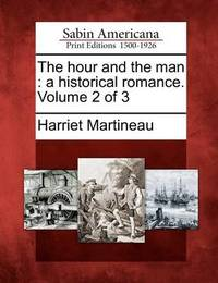 The Hour and the Man: A Historical Romance. Volume 2 of 3 by Harriet Martineau