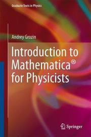 Introduction to Mathematica (R) for Physicists by Andrey Grozin