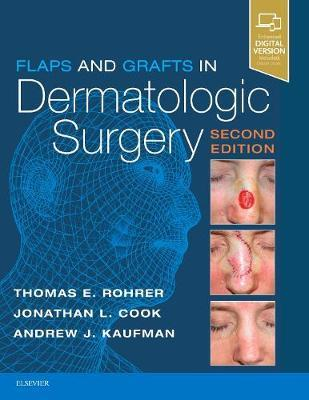 Flaps and Grafts in Dermatologic Surgery by Thomas E. Rohrer