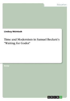 Time and Modernism in Samuel Beckett's Waiting for Godot by Lindsey McIntosh