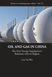 Oil And Gas In China: The New Energy Superpower's Relations With Its Region by Lim Tai Wei image