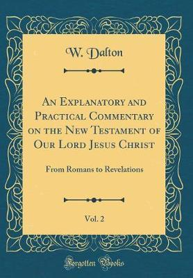 An Explanatory and Practical Commentary on the New Testament of Our Lord Jesus Christ, Vol. 2 by W. Dalton