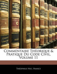 Commentaire Thorique & Pratique Du Code Civil, Volume 11 by Thophile Huc image