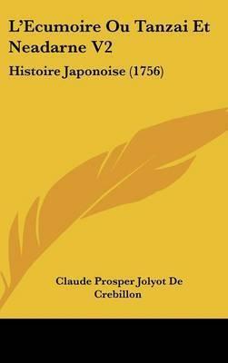 L'Ecumoire Ou Tanzai Et Neadarne V2: Histoire Japonoise (1756) by Claude Prosper Jolyot de Crebillon
