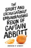 The Short and Excruciatingly Embarrassing Reign of Captain Abbott by Andrew P Street