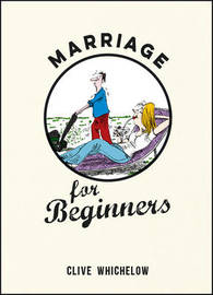 Marriage for Beginners by Clive Whichelow