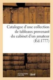 Catalogue D'Une Collection de Tableaux Provenans Du Cabinet D'Un Amateur. Vente 27 Janv. 1777 by Hayot De Longpre