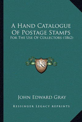A Hand Catalogue of Postage Stamps: For the Use of Collectors (1862) by John Edward Gray image