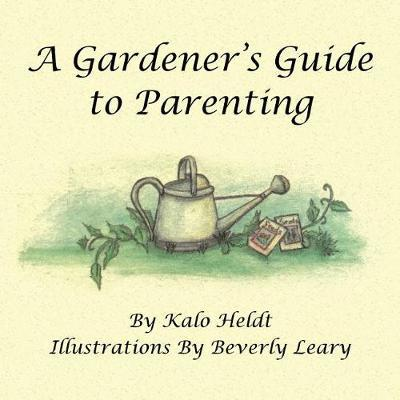 A Gardener's Guide to Parenting by Kalo Heldt