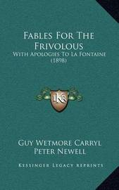 Fables for the Frivolous: With Apologies to La Fontaine (1898) by Guy Wetmore Carryl