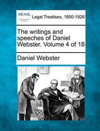 The Writings and Speeches of Daniel Webster. Volume 4 of 18 by Daniel Webster