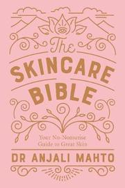 The Skincare Bible by Anjali Mahto
