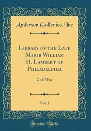 Library of the Late Major William H. Lambert of Philadelphia, Vol. 3 by Anderson Galleries Inc