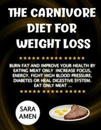 The Carnivore Diet For Weight Loss by Sara Amen