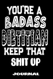 You're A Badass Dietitian Keep That Shit Up by Jobs Novelty Books