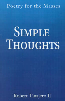 Simple Thoughts: Poetry for the Masses by Robert Tinajero II image