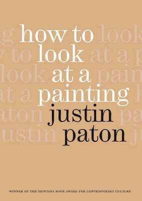 How To Look at a Painting by Justin Paton