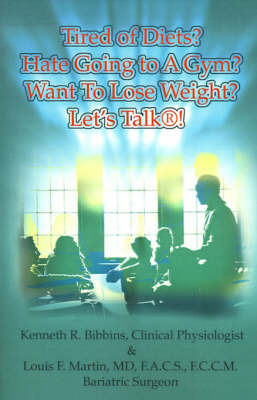 Tired of Diets? Hate Going to a Gym? Want to Lose Weight? Let's Talk! by Kenneth R. Bibbins