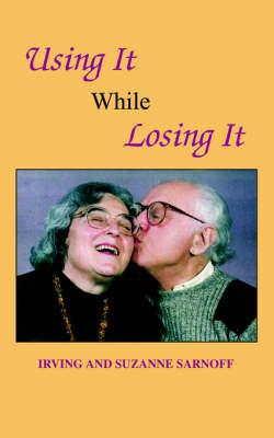 Using It While Losing It by Irving Sarnoff