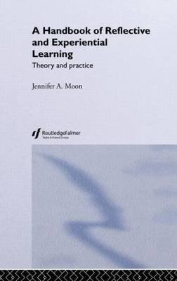 A Handbook of Reflective and Experiential Learning by Jennifer A Moon