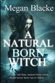 A Natural Born Witch by Megan Blacke