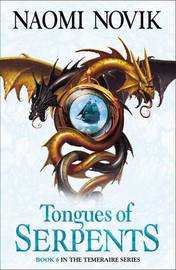 The Tongues of Serpents (Temeraire #6) by Naomi Novik