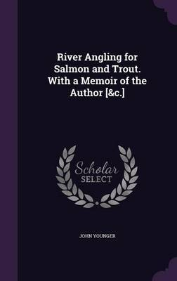 River Angling for Salmon and Trout. with a Memoir of the Author [&C.] by John Younger image
