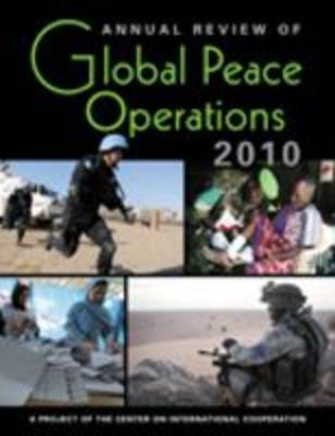 Annual Review of Global Peace Operations, 2010 by Center On International Cooperation