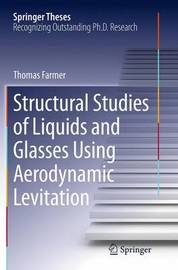 Structural Studies of Liquids and Glasses Using Aerodynamic Levitation by Thomas Farmer