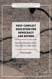 Post-Conflict Education for Democracy and Reform by Brian K. Lanahan