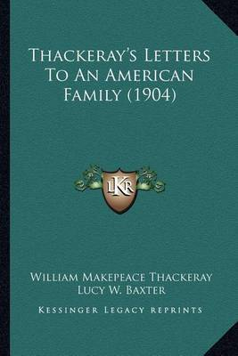 Thackeray's Letters to an American Family (1904) by William Makepeace Thackeray