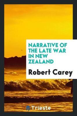 Narrative of the Late War in New Zealand by Robert Carey image