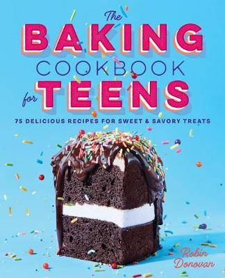 The Baking Cookbook for Teens by Robin Donovan image