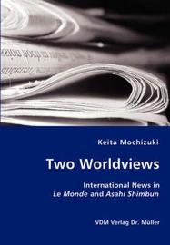 Two Worldviews - International News in Le Monde and Asahi Shimbun by Keita Mochizuki