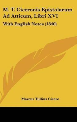 M. T. Ciceronis Epistolarum Ad Atticum, Libri XVI: With English Notes (1840) by Marcus Tullius Cicero image