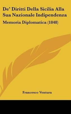 de' Diritti Della Sicilia Alla Sua Nazionale Indipendenza: Memoria Diplomatica (1848) by Francesco Ventura image