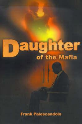 Daughter of the Mafia by Frank Palescandolo