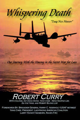 Whispering Death Tuag Nco Ntsoov: ...Our Journey with the Hmong in the Secret War for Laos . . . Lub Caij Peb Thiab Hmoob Koom Tes Ua Ntsug Rog Ntsiag by Robert Curry