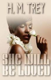 She Will Be Loved (Peace in the Storm Publishing Presents) by H. M. Trey