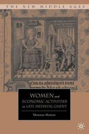 Women and Economic Activities in Late Medieval Ghent by Shennan Hutton