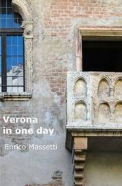 Verona In One Day by Enrico Massetti