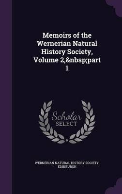 Memoirs of the Wernerian Natural History Society, Volume 2, Part 1