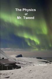 The Physics of Mr. Tweed by Gary Petersen
