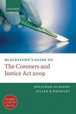 Blackstone's Guide to the Coroners and Justice Act 2009 by Jonathan Glasson