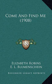 Come and Find Me (1908) by Elizabeth Robins