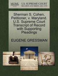 Sherman S. Cohen, Petitioner, V. Maryland. U.S. Supreme Court Transcript of Record with Supporting Pleadings by Eugene Gressman