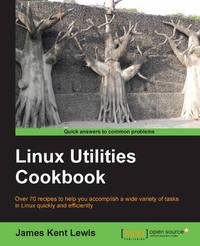 Linux Utilities Cookbook by Kent Lewis James