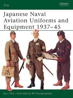 Japanese Naval Aviation Uniforms and Equipment 1937-1945 by Gary Nila